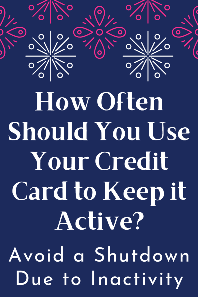 how often should you use your credit card to keep it active pin